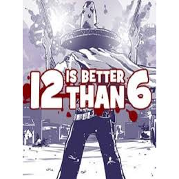 12 is Better Than 6 [83% positive on Steam] [instant]
