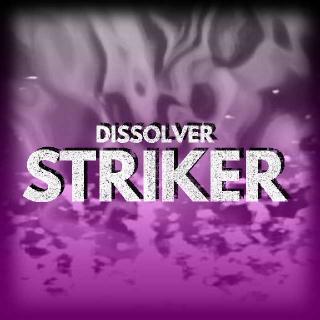 Dissolver | Striker