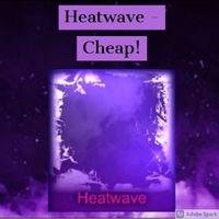 Heatwave | Cheap!