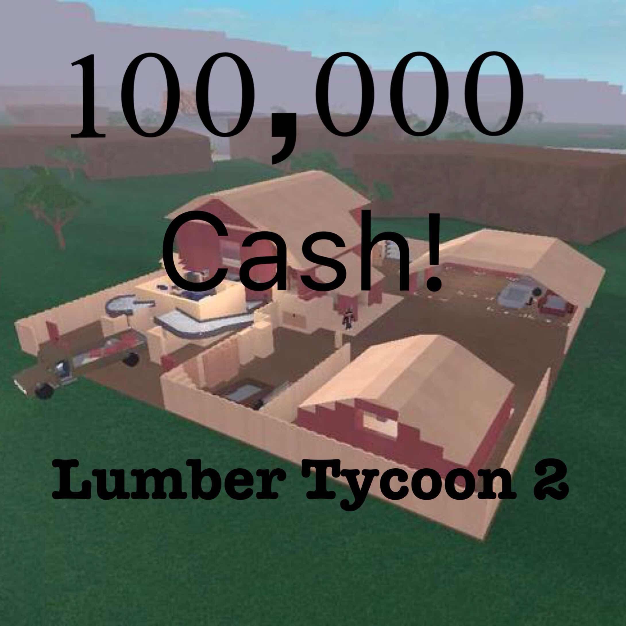 100k Cash Lumber Tycoon 2!