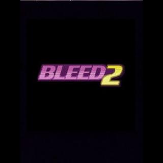 Bleed 2