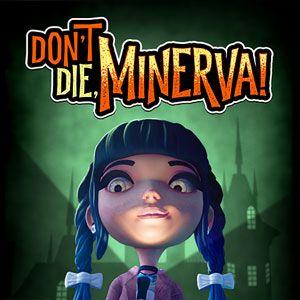Don't Die, Minerva!